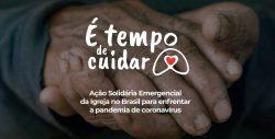 """Resultados da ação emergencial """"É tempo de cuidar"""" demonstram força das ações solidárias da Igreja no Brasil"""